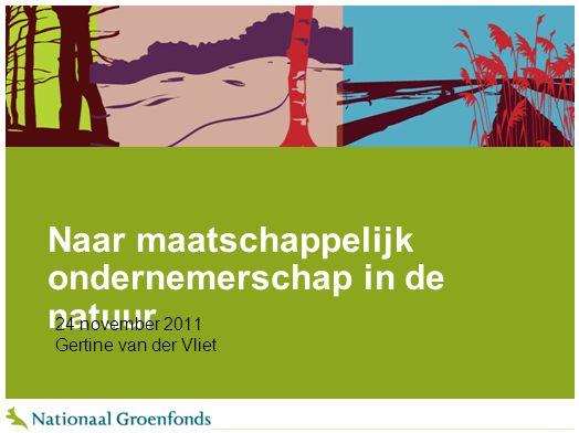 Naar maatschappelijk ondernemerschap in de natuur 24 november 2011 Gertine van der Vliet