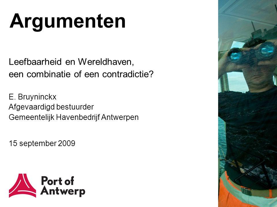 Argumenten Leefbaarheid en Wereldhaven, een combinatie of een contradictie? E. Bruyninckx Afgevaardigd bestuurder Gemeentelijk Havenbedrijf Antwerpen