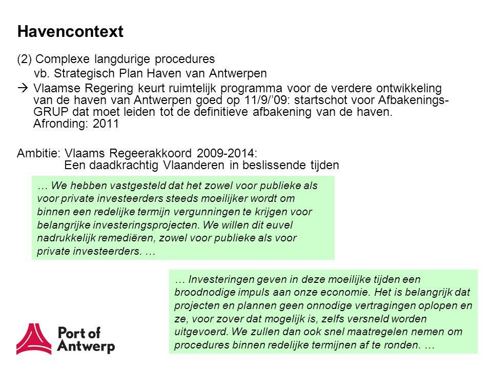 Havencontext (2) Complexe langdurige procedures vb. Strategisch Plan Haven van Antwerpen  Vlaamse Regering keurt ruimtelijk programma voor de verdere