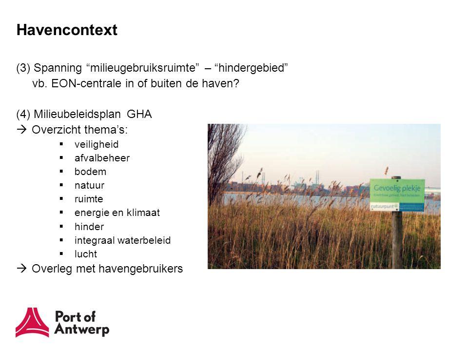"""Havencontext (3) Spanning """"milieugebruiksruimte"""" – """"hindergebied"""" vb. EON-centrale in of buiten de haven? (4) Milieubeleidsplan GHA  Overzicht thema'"""