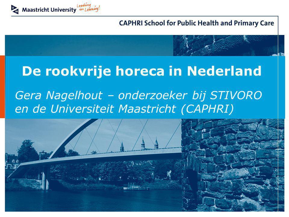 De rookvrije horeca in Nederland Gera Nagelhout – onderzoeker bij STIVORO en de Universiteit Maastricht (CAPHRI)