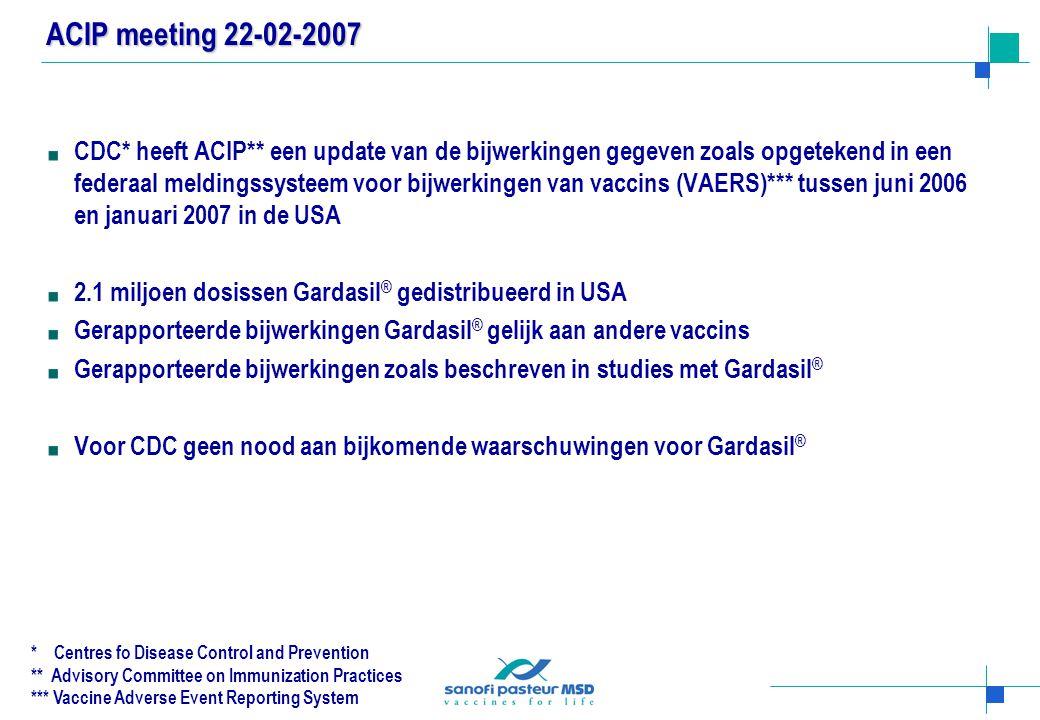 ACIP meeting 22-02-2007 CDC* heeft ACIP** een update van de bijwerkingen gegeven zoals opgetekend in een federaal meldingssysteem voor bijwerkingen va