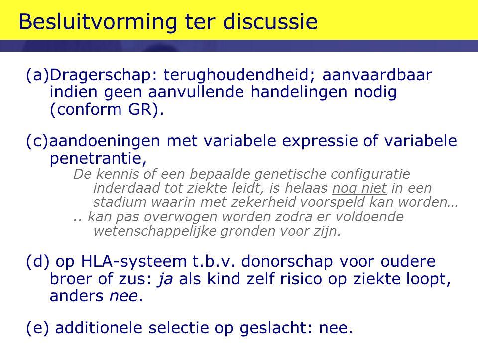 Besluitvorming ter discussie (a)Dragerschap: terughoudendheid; aanvaardbaar indien geen aanvullende handelingen nodig (conform GR). (c)aandoeningen me