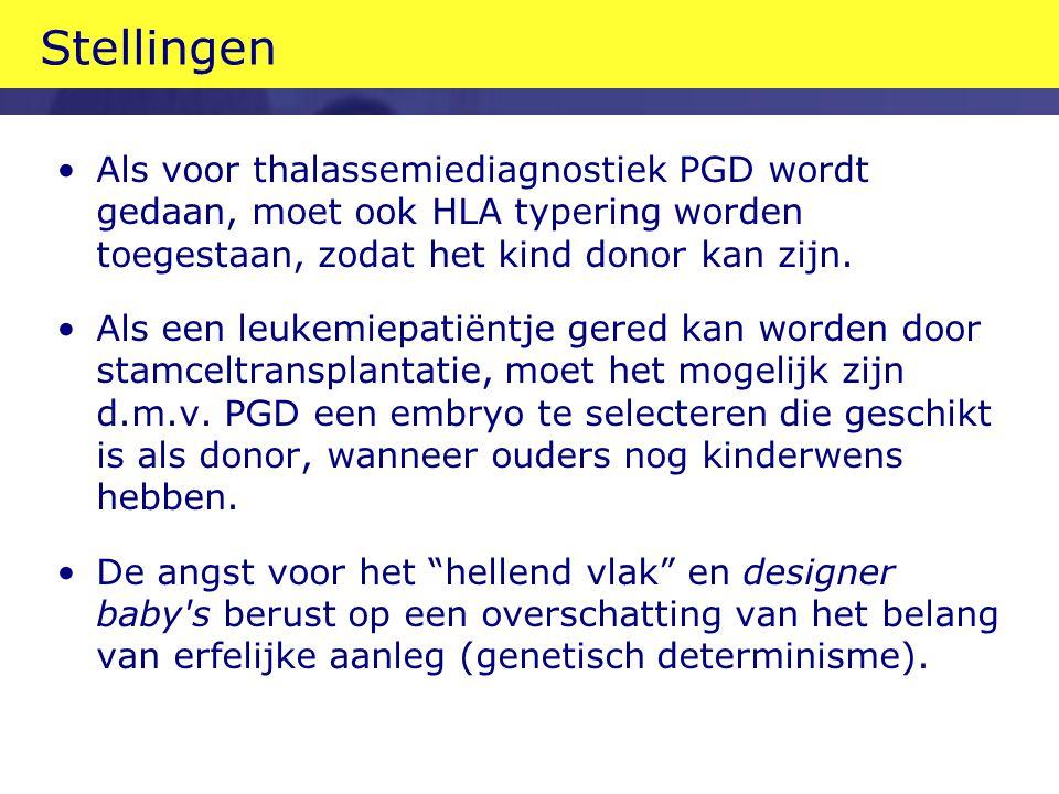Stellingen Als voor thalassemiediagnostiek PGD wordt gedaan, moet ook HLA typering worden toegestaan, zodat het kind donor kan zijn. Als een leukemiep