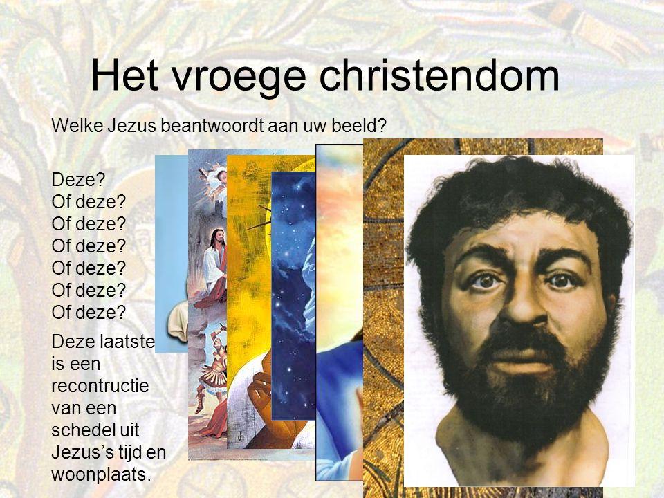 Het vroege christendom Deze.Of deze. Welke Jezus beantwoordt aan uw beeld.