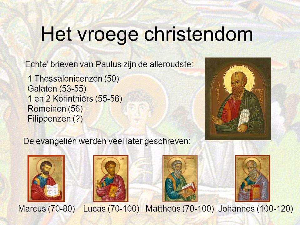 Het vroege christendom 'Echte' brieven van Paulus zijn de alleroudste: 1 Thessalonicenzen (50) Galaten (53-55) 1 en 2 Korinthiërs (55-56) Romeinen (56) Filippenzen (?) De evangeliën werden veel later geschreven: Marcus (70-80)Lucas (70-100)Johannes (100-120)Mattheüs (70-100)