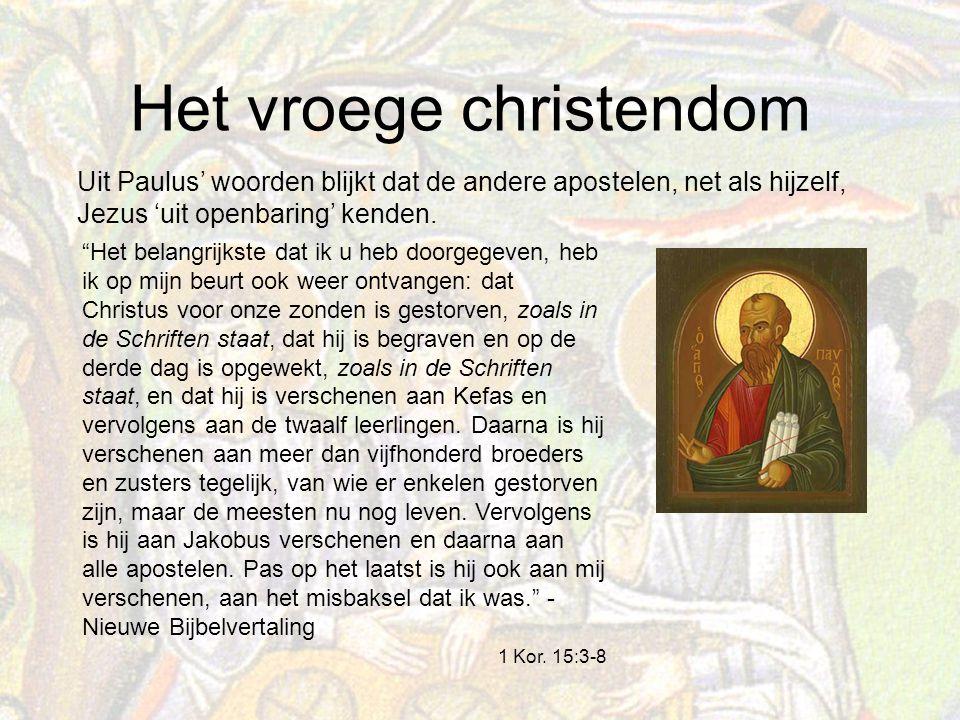 Het vroege christendom Uit Paulus' woorden blijkt dat de andere apostelen, net als hijzelf, Jezus 'uit openbaring' kenden.