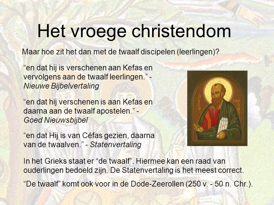 Het vroege christendom Maar hoe zit het dan met de twaalf discipelen (leerlingen).