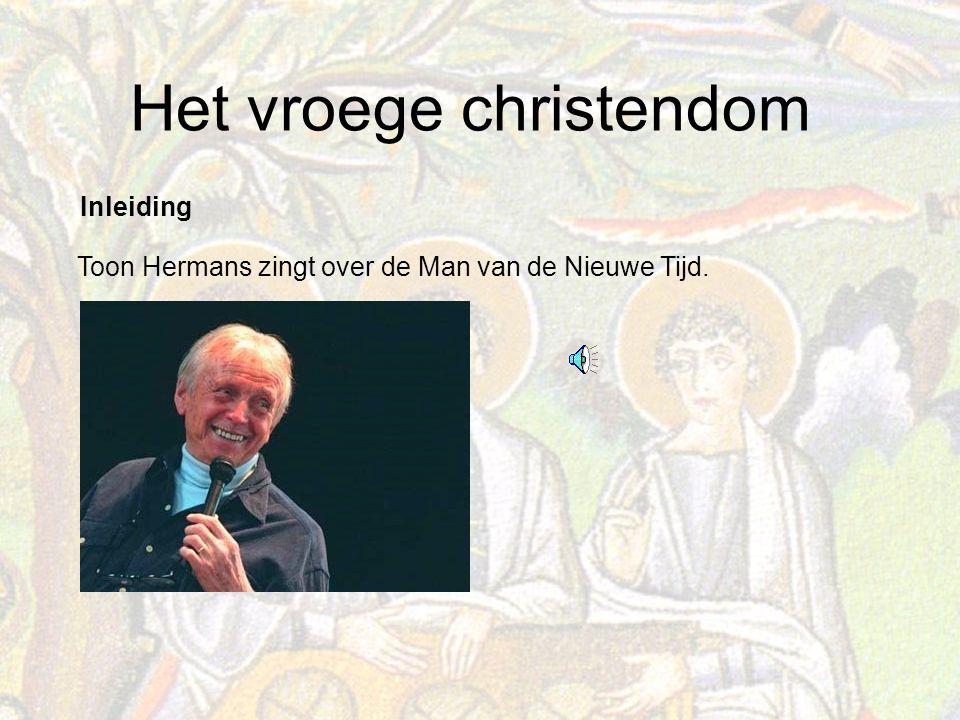 Het vroege christendom Toon Hermans zingt over de Man van de Nieuwe Tijd. Inleiding