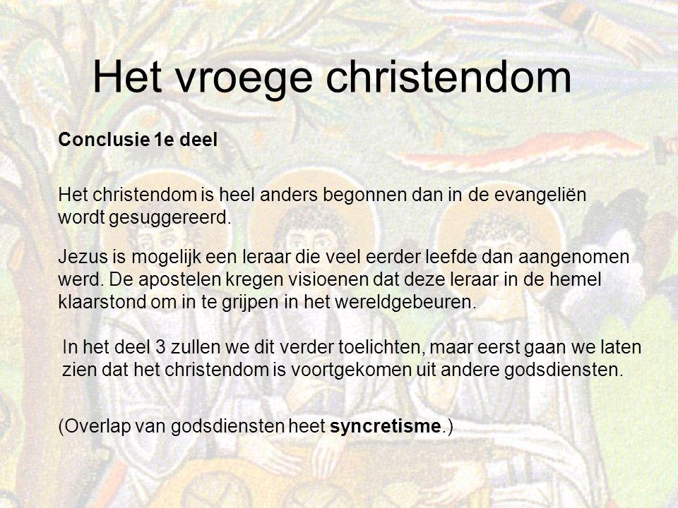 Het vroege christendom Conclusie 1e deel (Overlap van godsdiensten heet syncretisme.) Het christendom is heel anders begonnen dan in de evangeliën wordt gesuggereerd.