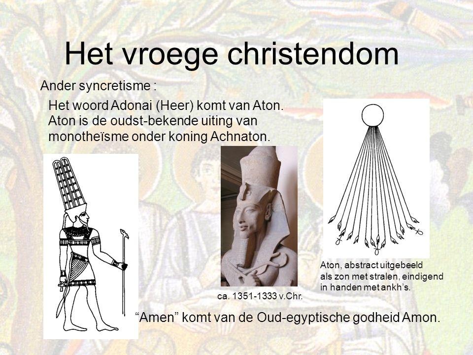 Het vroege christendom Het woord Adonai (Heer) komt van Aton.