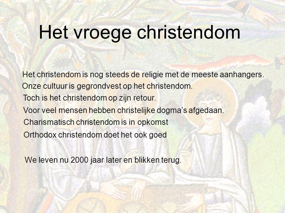 Het vroege christendom Het christendom is nog steeds de religie met de meeste aanhangers.