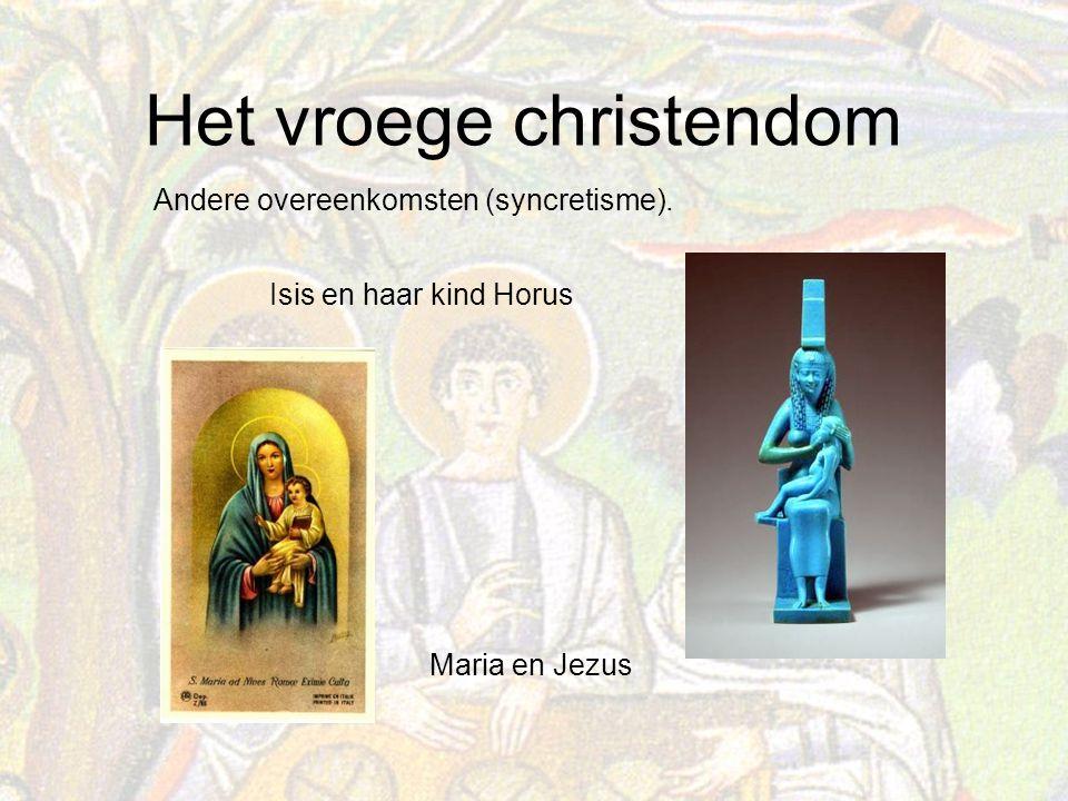 Het vroege christendom Maria en Jezus Isis en haar kind Horus Andere overeenkomsten (syncretisme).