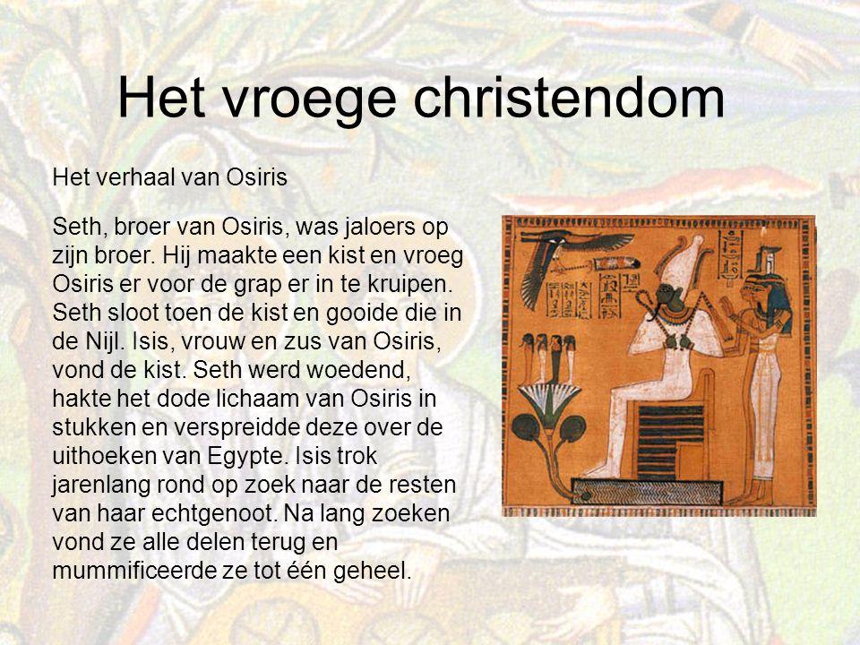 Het vroege christendom Het verhaal van Osiris Seth, broer van Osiris, was jaloers op zijn broer.
