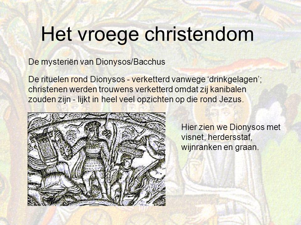 Het vroege christendom De mysteriën van Dionysos/Bacchus De rituelen rond Dionysos - verketterd vanwege 'drinkgelagen'; christenen werden trouwens verketterd omdat zij kanibalen zouden zijn - lijkt in heel veel opzichten op die rond Jezus.