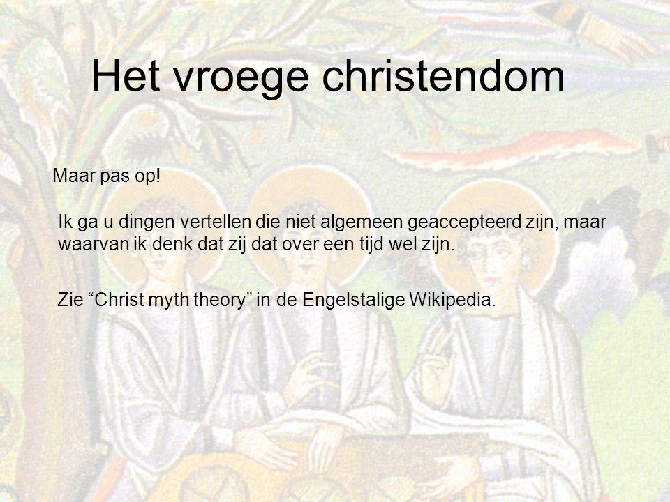 Het vroege christendom Maar pas op.