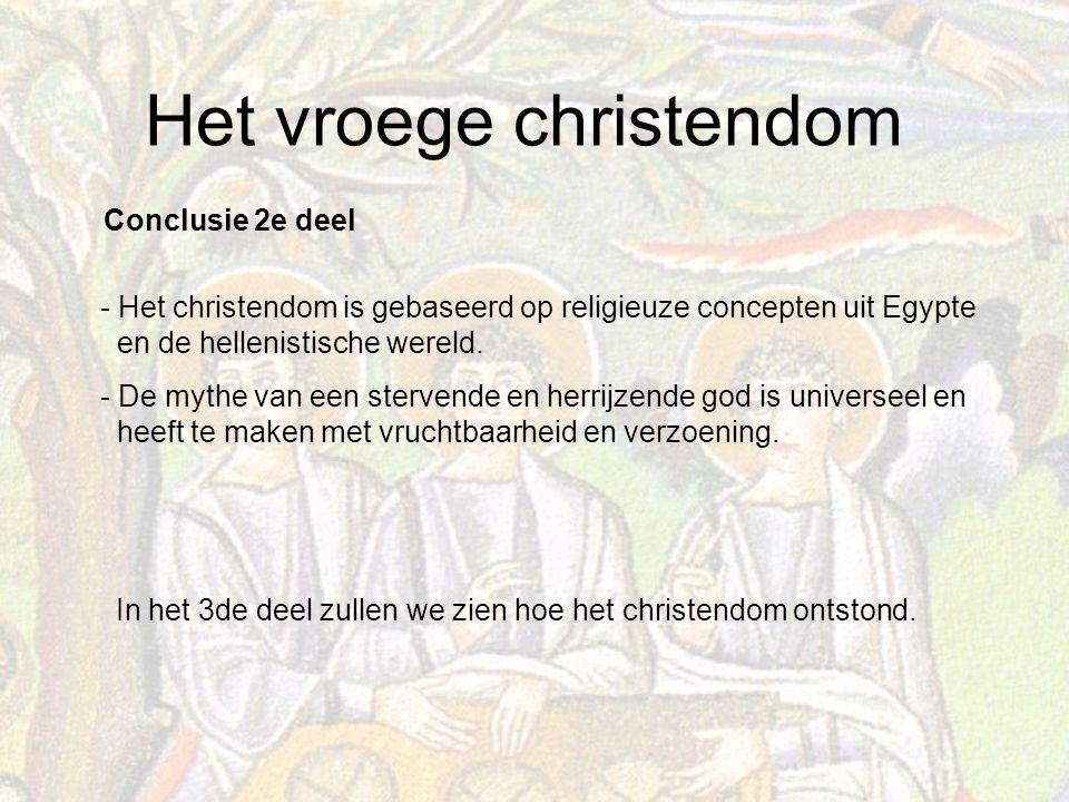 Het vroege christendom Conclusie 2e deel - Het christendom is gebaseerd op religieuze concepten uit Egypte en de hellenistische wereld.