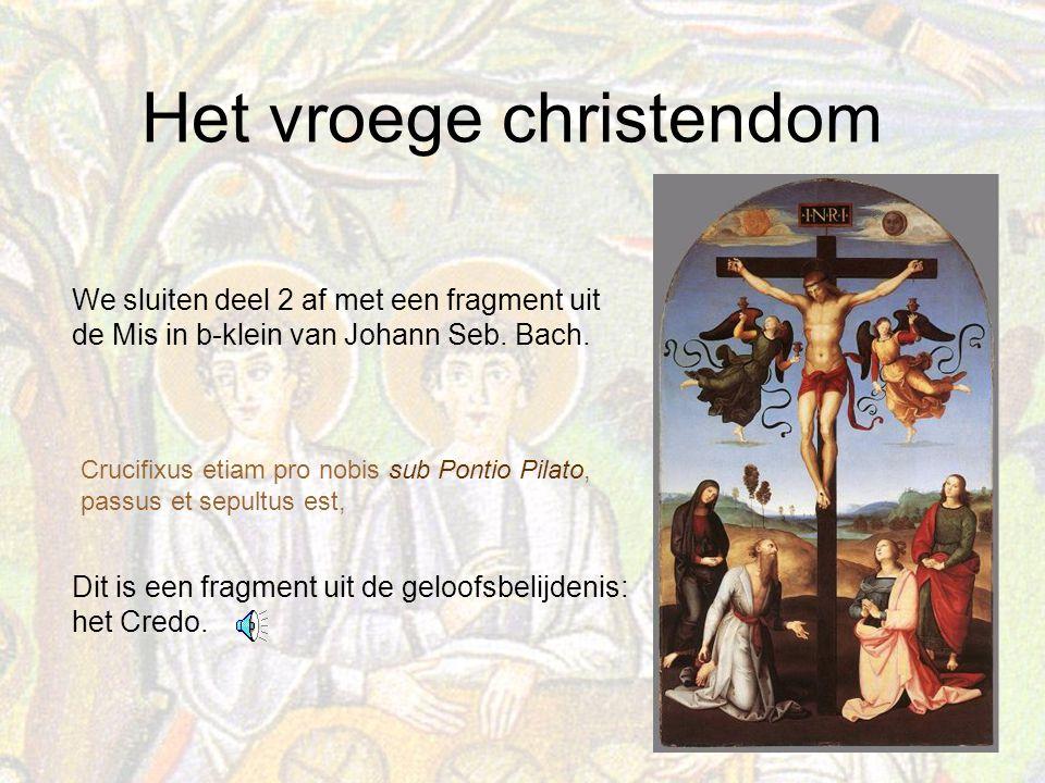 Het vroege christendom Crucifixus etiam pro nobis sub Pontio Pilato, passus et sepultus est, We sluiten deel 2 af met een fragment uit de Mis in b-klein van Johann Seb.
