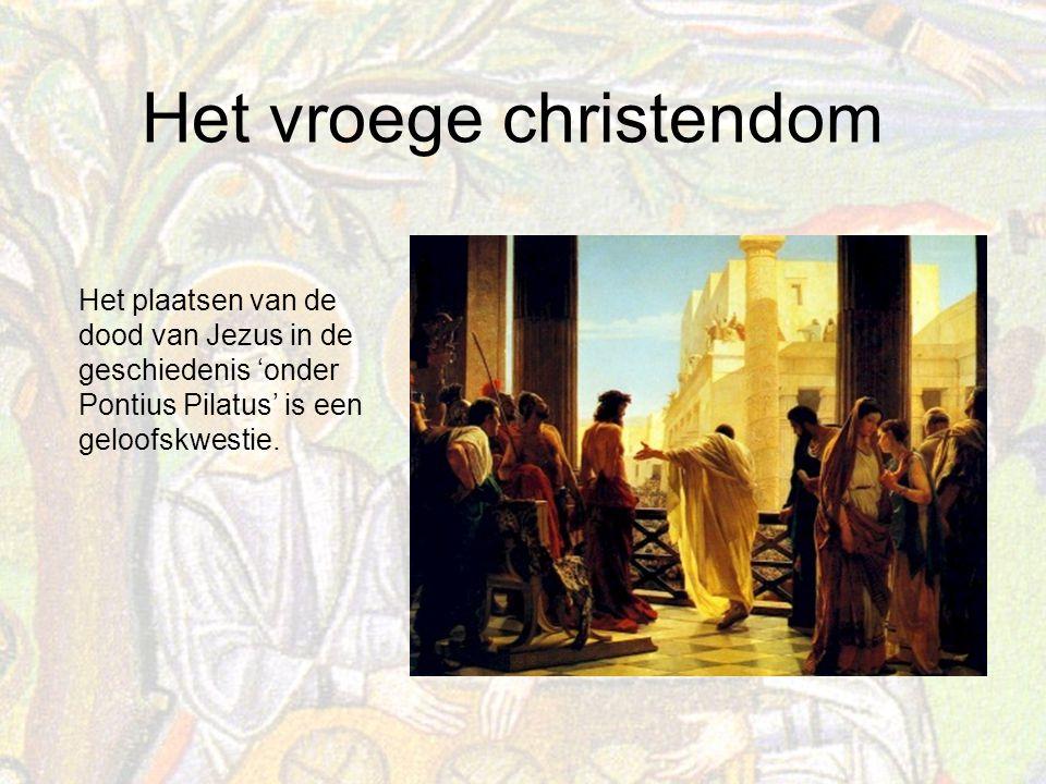 Het vroege christendom Het plaatsen van de dood van Jezus in de geschiedenis 'onder Pontius Pilatus' is een geloofskwestie.