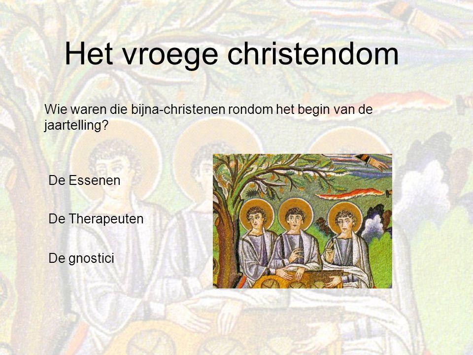 Het vroege christendom De Therapeuten De Essenen Wie waren die bijna-christenen rondom het begin van de jaartelling.
