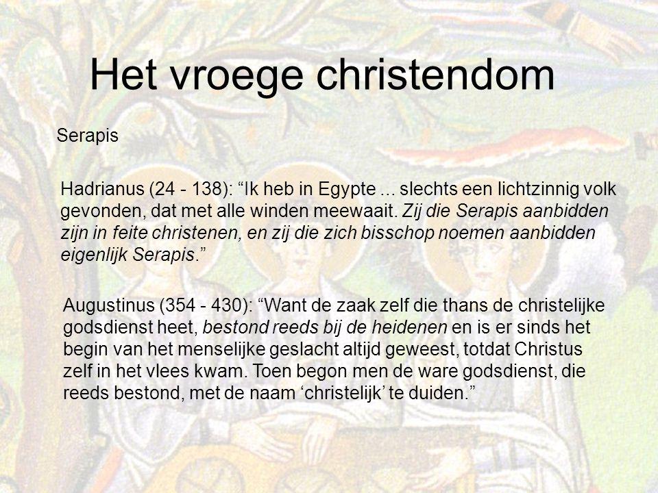 Het vroege christendom Augustinus (354 - 430): Want de zaak zelf die thans de christelijke godsdienst heet, bestond reeds bij de heidenen en is er sinds het begin van het menselijke geslacht altijd geweest, totdat Christus zelf in het vlees kwam.