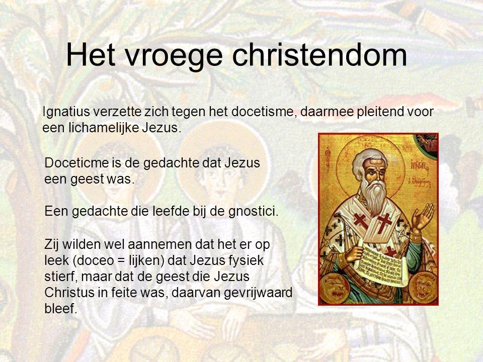 Het vroege christendom Ignatius verzette zich tegen het docetisme, daarmee pleitend voor een lichamelijke Jezus.