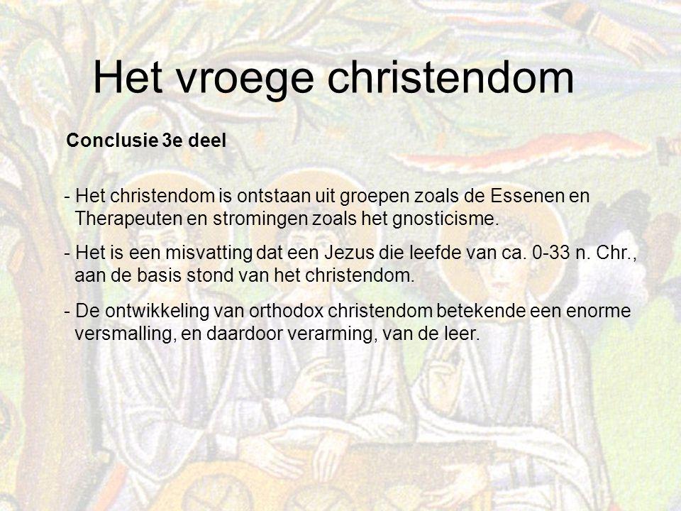 Het vroege christendom Conclusie 3e deel - Het christendom is ontstaan uit groepen zoals de Essenen en Therapeuten en stromingen zoals het gnosticisme.
