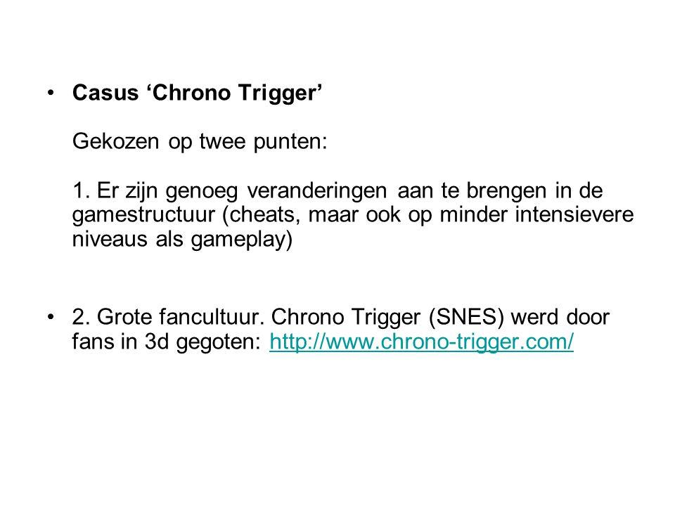 Casus 'Chrono Trigger' Gekozen op twee punten: 1. Er zijn genoeg veranderingen aan te brengen in de gamestructuur (cheats, maar ook op minder intensie