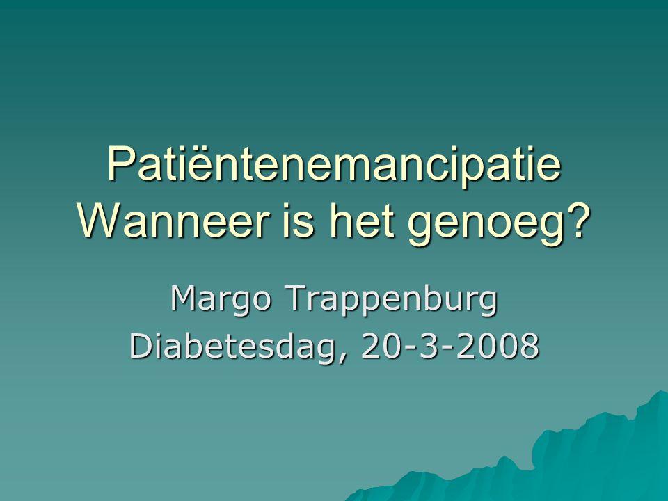 Patiëntenemancipatie Wanneer is het genoeg? Margo Trappenburg Diabetesdag, 20-3-2008