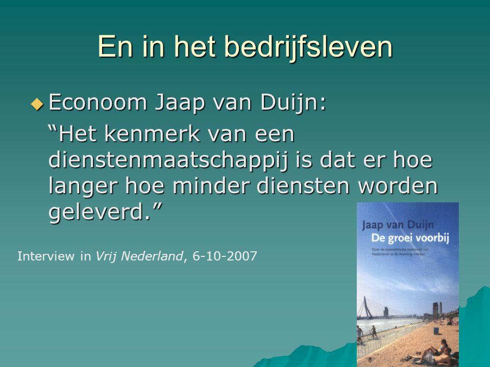 """En in het bedrijfsleven  Econoom Jaap van Duijn: """"Het kenmerk van een dienstenmaatschappij is dat er hoe langer hoe minder diensten worden geleverd."""""""