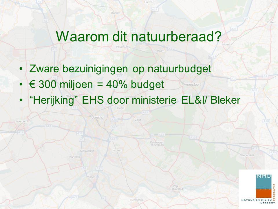 """Waarom dit natuurberaad? Zware bezuinigingen op natuurbudget € 300 miljoen = 40% budget """"Herijking"""" EHS door ministerie EL&I/ Bleker"""
