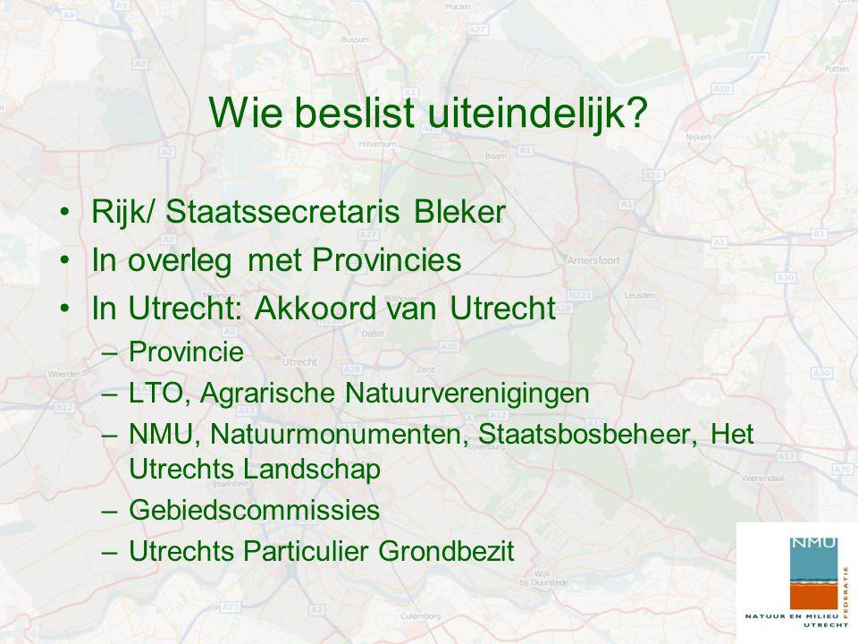 Rijk/ Staatssecretaris Bleker In overleg met Provincies In Utrecht: Akkoord van Utrecht –Provincie –LTO, Agrarische Natuurverenigingen –NMU, Natuurmonumenten, Staatsbosbeheer, Het Utrechts Landschap –Gebiedscommissies –Utrechts Particulier Grondbezit