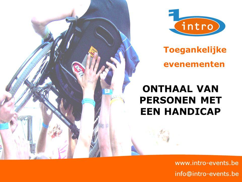 www.intro-events.be info@intro-events.be Toegankelijke evenementen ONTHAAL VAN PERSONEN MET EEN HANDICAP