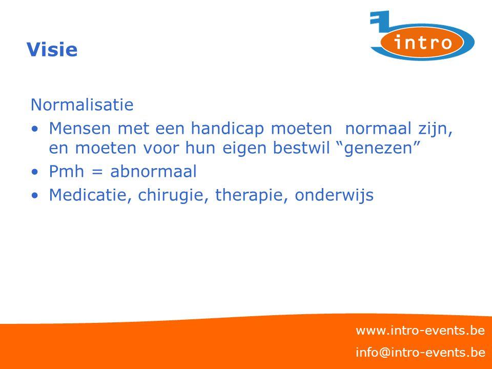 """Visie www.intro-events.be info@intro-events.be Normalisatie Mensen met een handicap moeten normaal zijn, en moeten voor hun eigen bestwil """"genezen"""" Pm"""