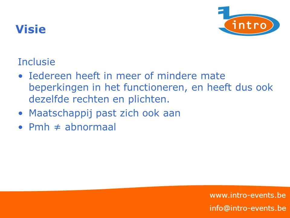 Visie www.intro-events.be info@intro-events.be Inclusie Iedereen heeft in meer of mindere mate beperkingen in het functioneren, en heeft dus ook dezel