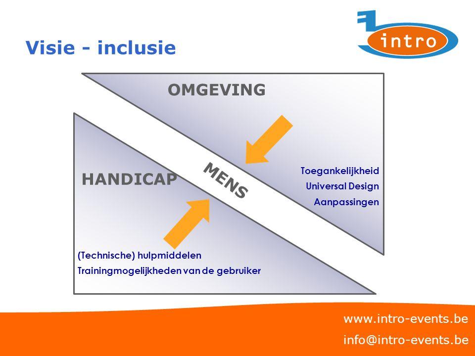 Visie - inclusie www.intro-events.be info@intro-events.be (Technische) hulpmiddelen Trainingmogelijkheden van de gebruiker Toegankelijkheid Universal