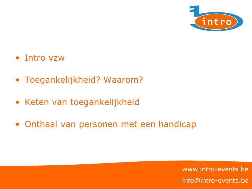 www.intro-events.be info@intro-events.be Intro vzw Toegankelijkheid? Waarom? Keten van toegankelijkheid Onthaal van personen met een handicap