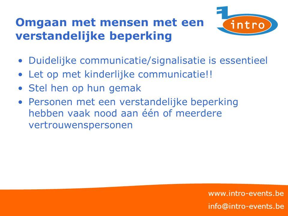 Omgaan met mensen met een verstandelijke beperking Duidelijke communicatie/signalisatie is essentieel Let op met kinderlijke communicatie!! Stel hen o