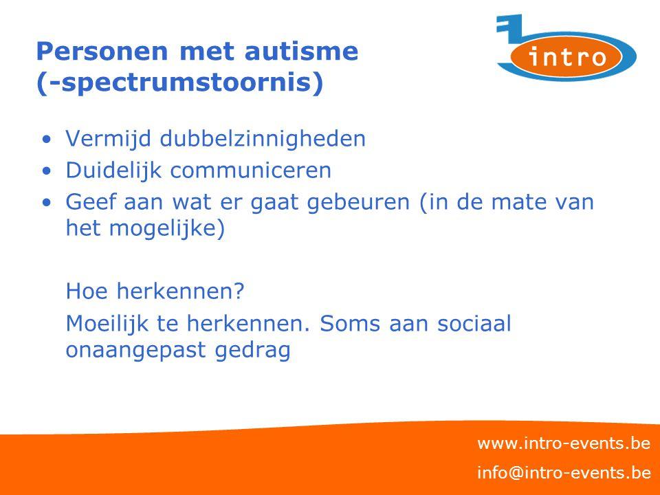 Personen met autisme (-spectrumstoornis) Vermijd dubbelzinnigheden Duidelijk communiceren Geef aan wat er gaat gebeuren (in de mate van het mogelijke)