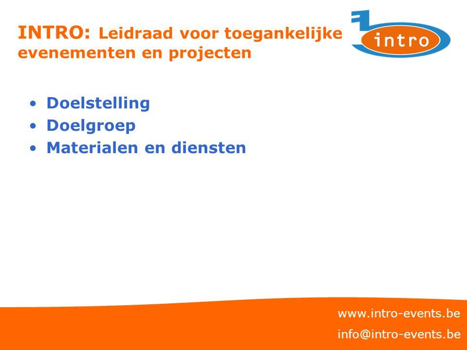 INTRO: Leidraad voor toegankelijke evenementen en projecten Doelstelling Doelgroep Materialen en diensten www.intro-events.be info@intro-events.be