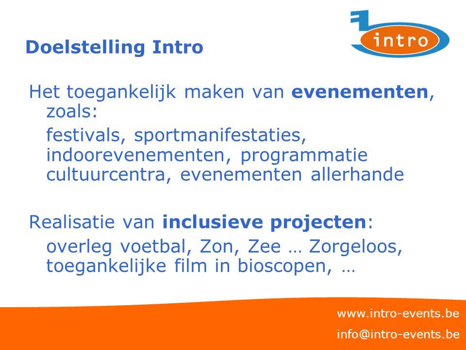 Doelstelling Intro Het toegankelijk maken van evenementen, zoals: festivals, sportmanifestaties, indoorevenementen, programmatie cultuurcentra, evenem