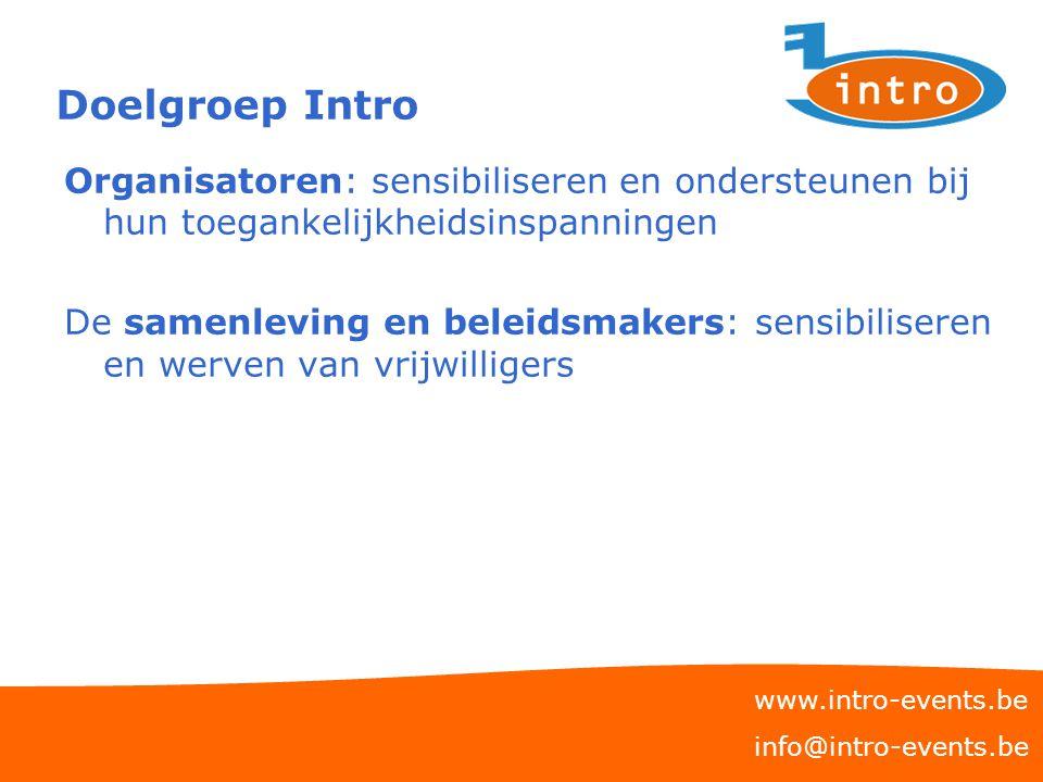 Doelgroep Intro Organisatoren: sensibiliseren en ondersteunen bij hun toegankelijkheidsinspanningen De samenleving en beleidsmakers: sensibiliseren en