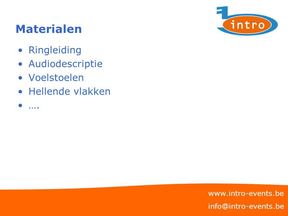 Materialen Ringleiding Audiodescriptie Voelstoelen Hellende vlakken …. www.intro-events.be info@intro-events.be