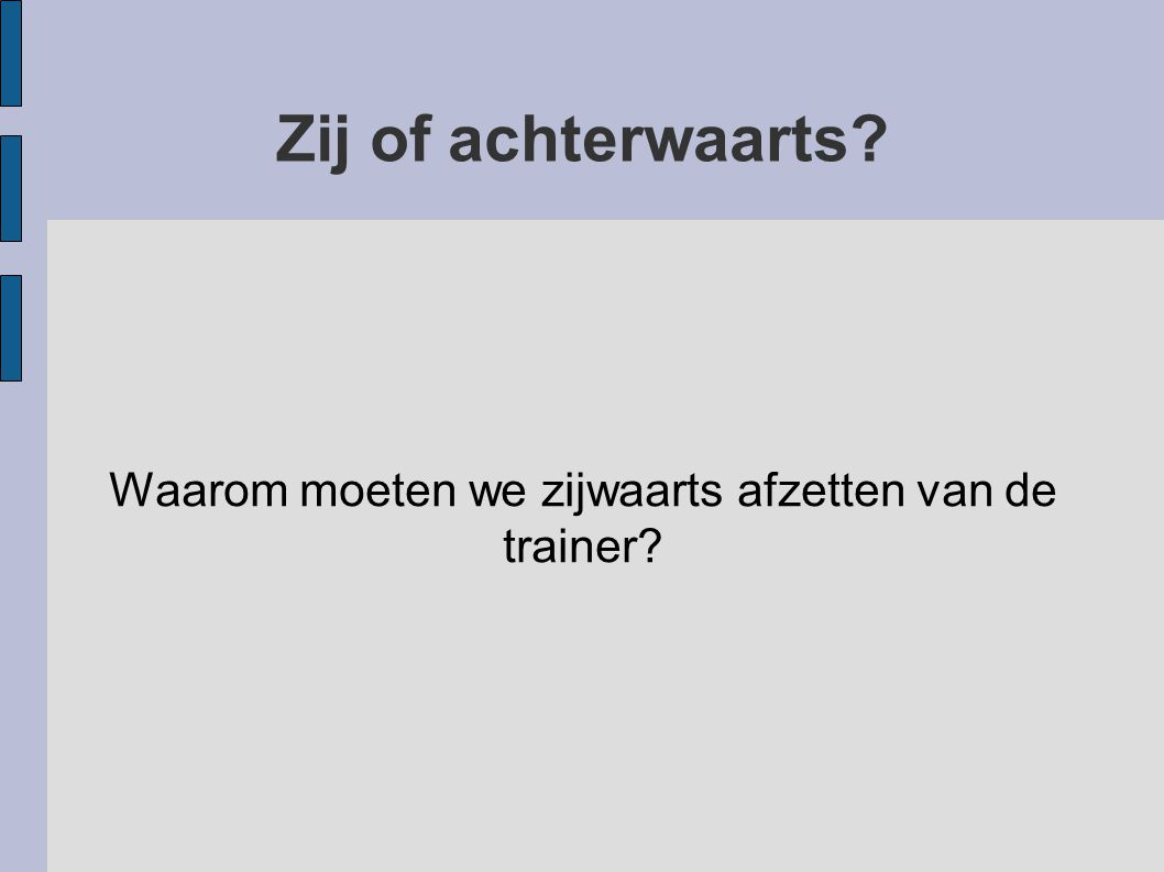 Zij of achterwaarts? Waarom moeten we zijwaarts afzetten van de trainer?