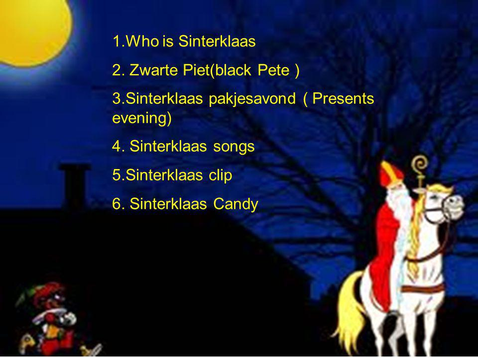1.Who is Sinterklaas 2.Zwarte Piet(black Pete ) 3.Sinterklaas pakjesavond ( Presents evening) 4.