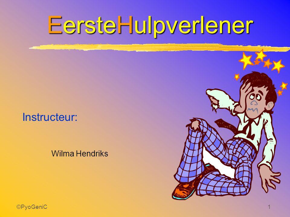 ©PyoGeniC1 EersteHulpverlener Instructeur: Wilma Hendriks