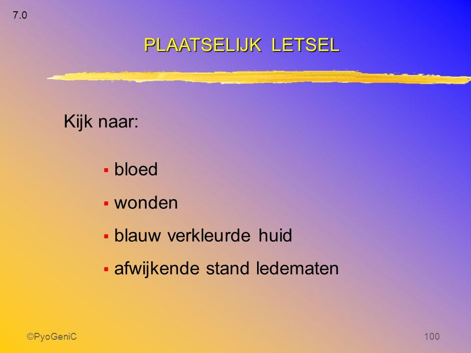©PyoGeniC100 Kijk naar:  bloed  wonden  blauw verkleurde huid  afwijkende stand ledematen PLAATSELIJK LETSEL 7.0