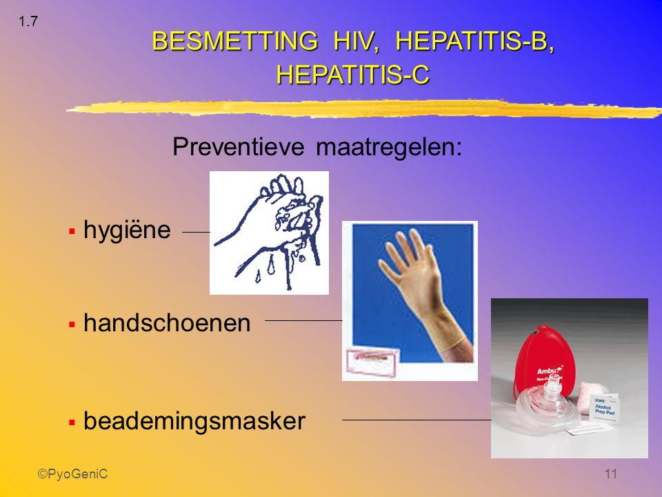 ©PyoGeniC11 BESMETTING HIV, HEPATITIS-B, HEPATITIS-C Preventieve maatregelen:  hygiëne  handschoenen  beademingsmasker 1.7