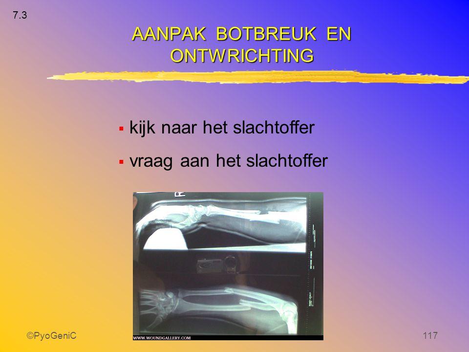 ©PyoGeniC117  kijk naar het slachtoffer  vraag aan het slachtoffer AANPAK BOTBREUK EN ONTWRICHTING 7.3