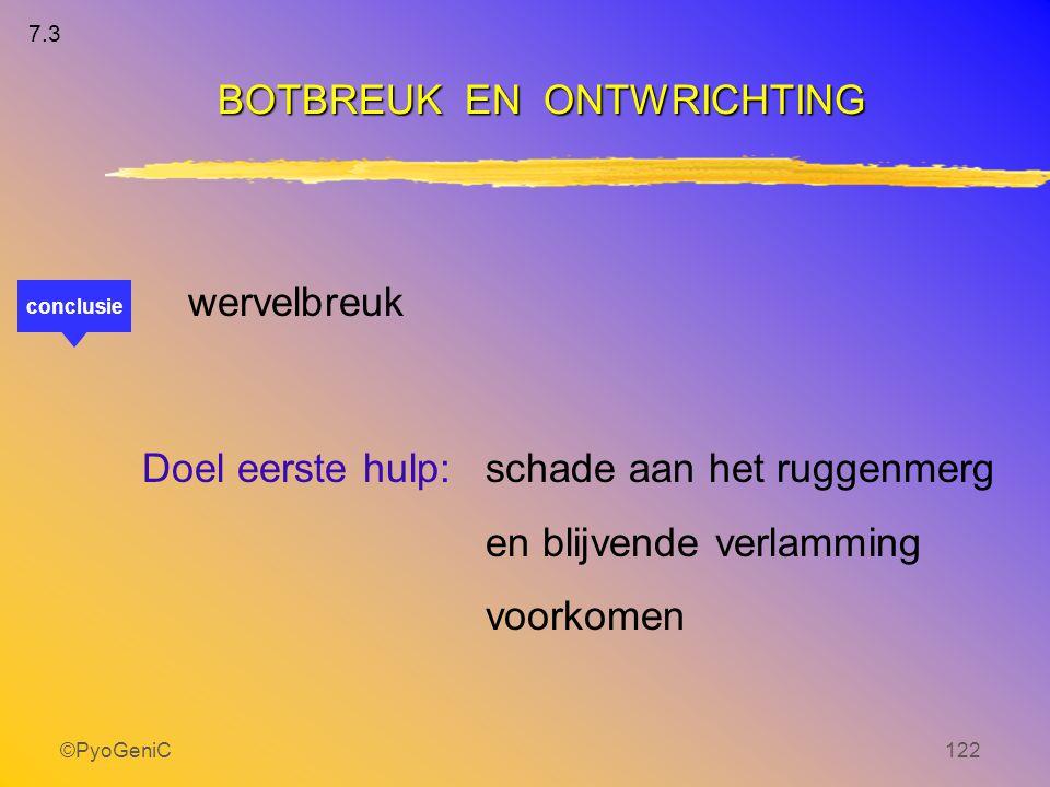 ©PyoGeniC122 wervelbreuk Doel eerste hulp: schade aan het ruggenmerg en blijvende verlamming voorkomen BOTBREUK EN ONTWRICHTING conclusie 7.3